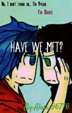 Have We Met? A Vylante FF by Aluv_96776