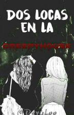 2 Locas En La Creepyhouse [EDITANDO] by Deyaneira_Garcia