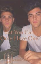 But you can only have one by Dolansbabe8