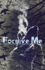 Forgive Me (Rewriting) by skittles5139