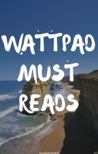Wattpad's Must Reads by sarahaintshit
