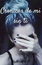 Cronicas De Mi Sin Ti by MissNess-12