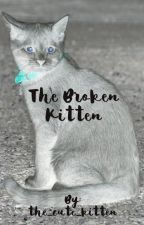 The Broken Kitten  by the_cute_kitten