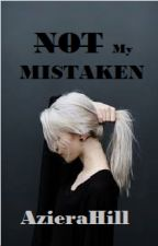 Not My Mistaken COMPELETED [PDF] by AzieraHill_wita