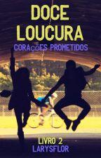 DOCE LOUCURA 2 - Corações Prometidos by LarysFlor