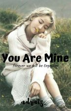 YOU ARE MINE by adnin_nash
