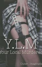 Your Local Murderer by Outer_Imagination