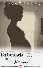 Embarazada De Mi Hermano by Johan_124
