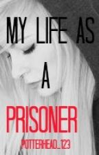 My Life as a Prisoner by potterhead_123