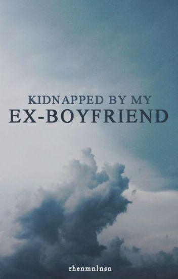 Kidnapped By My Ex-Boyfriend