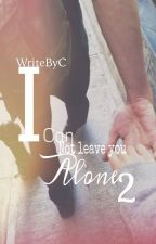 I can not leave you alone 2 by WriteByC
