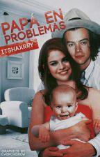 Papá en problemas |H.S| EDITANDO  by ItsHaxrry