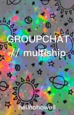 group chat // multiship  by hellnohowell