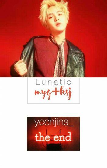 lunatic; m.y.g. + k.s.j.