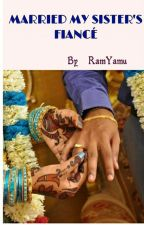 MARRIED MY SISTER'S FIANCE(#Your story India) by RamYamu