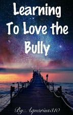 Learning to Love the Bully by Aquarius310