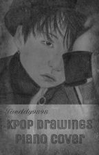 KPOP DRAWING & PIANO COVER*  by Taeddy9898