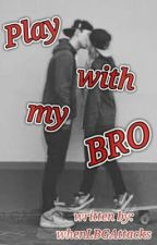 RATED SPG : Play with my BRO (SPG) by whenLBGAttacks