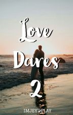 Love Dares 2 (The Unconditional Love) by imjeyuelay