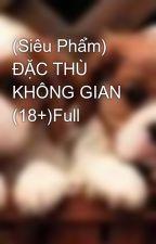 (Siêu Phẩm) ĐẶC THÙ KHÔNG GIAN (18+)Full by VinaSapphire8