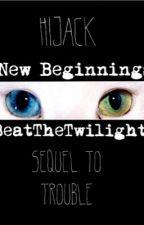New Beginnings (Hijack) by BeatTheTwilight