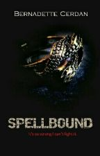 Spellbound  (Completed)  by BernadetteCerdan