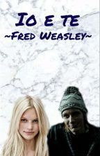Io E Te||Fred Weasley by Lucry2507