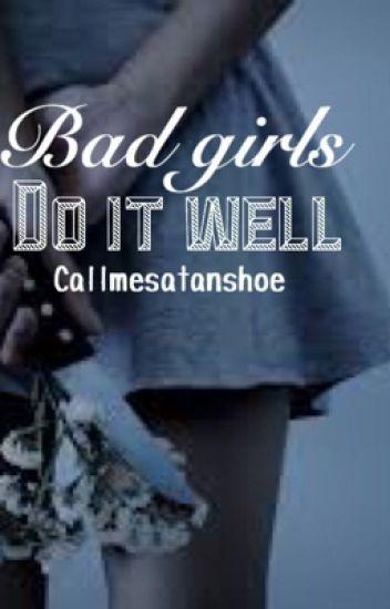 Bad Girls do it well