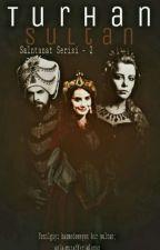 -Turhan Sultan-(SALTANAT serisi)-2 by ilminfelsefes