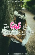 The Girl Who Never Had A Chance (#wattys2016) by DarknessLover9600