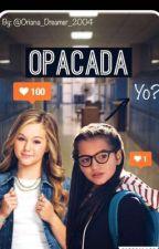 OPACADA ¿ yo ? by ORIANA_DREAMER_2004