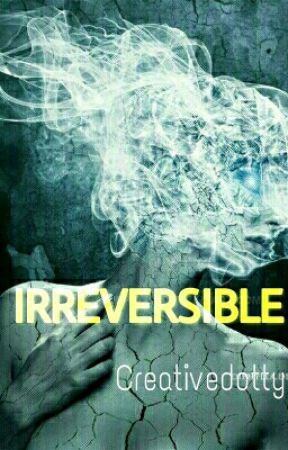 IRREVERSIBLE by creativedotty