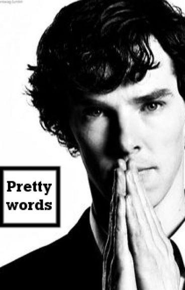 Pretty words | Sherlock X Reader