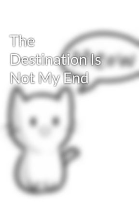 The Destination Is Not My End by Bloodwolftree