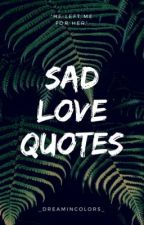 Sad Love Quotes by goldnqueen