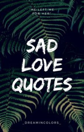 Sad Love Quotes by _DreamInColors_