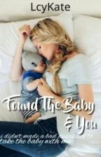 Found The Baby & You by LcyKate