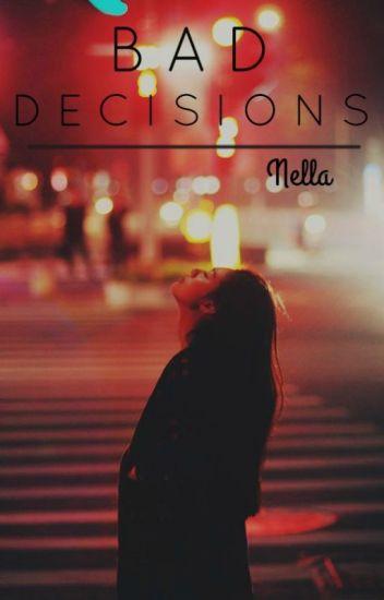Bad Decisions [✔️]