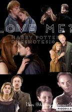 Love me? **Harry Potter Oneshotes** by Harryy_loveer02