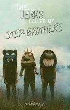 The Jerks Called My Step-Brothers by xxfangirl