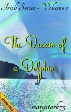 The Dream of the Dolphin - Irish Series Vol. 1 by marystark75