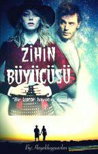 ZİHİN BÜYÜCÜSÜ (Tamamlandı) by Hayalduyguaslan