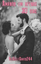 Amando Em Apenas 30 Dias by GiseleSantos244