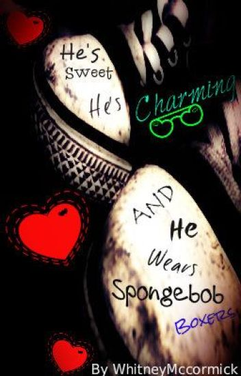 He's Sweet, He's Charming, and He Wears Spongebob Boxers (ON HOLD O.O)