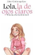 Lola, la de ojos claros by TheLifeIsSweet