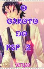 O Garoto Do PSP 2 (Fanfic Amor Doce) by Leryss