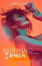 Burning Touch TWV #1 by JaneLanett