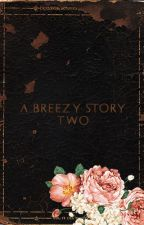 ' A BREEZY STORY: PART TWO '  › CHRIS. B [ COMPLETED ] by jcdeci