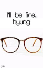 I'll be alright, hyung [ChanBaek] ✔ by GhostsOfHope