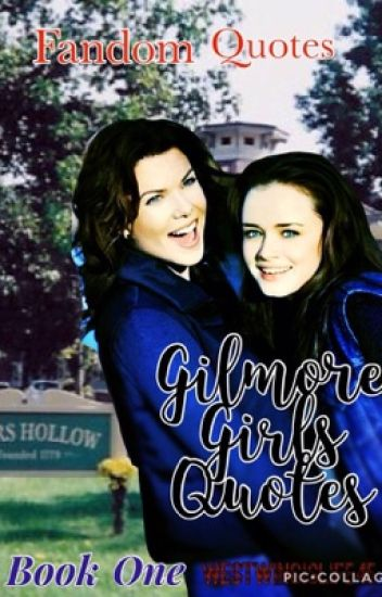 Gilmore Girls Quotes - Fandom Quotes Book One